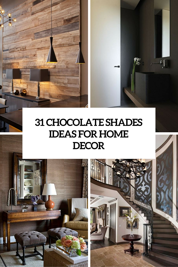Chocolate Shades For Home Decor: 31 Yummy Ideas