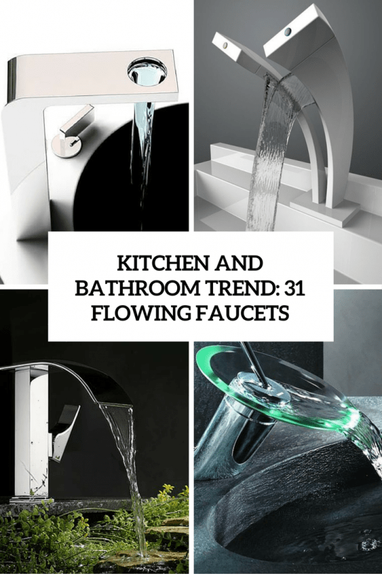 Kitchen And Bathroom Trend: 31 Flowing Faucets