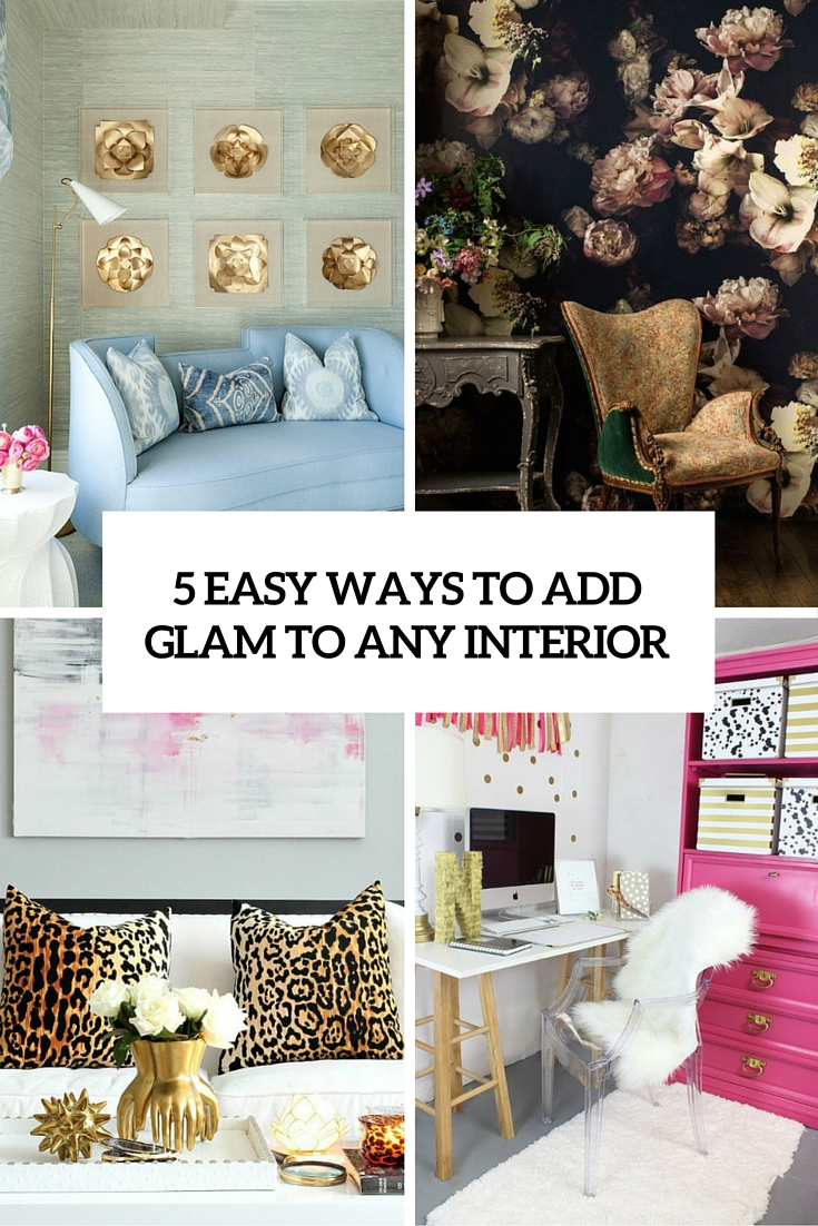 5  Easy Ways To Add Glam To Any Interior