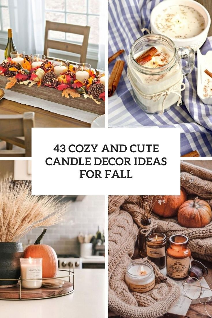 43 Cozy And Cute Candle Décor Ideas For Fall