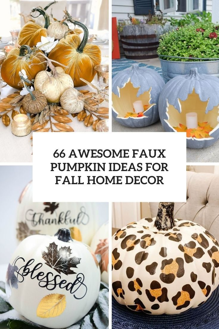 66 Awesome Faux Pumpkin Ideas For Fall Home Décor