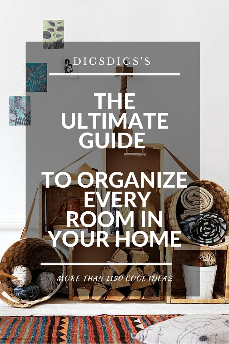 The Ultimate Guide To Organize Every Room In Your Home: 1150 Ideas